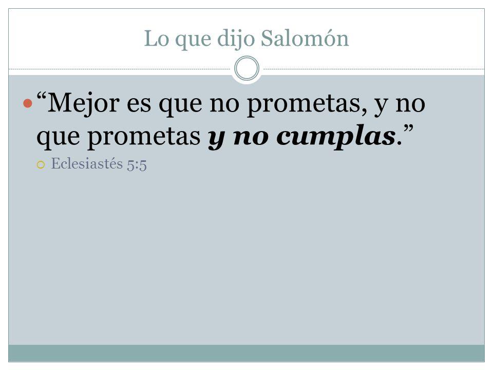 Mejor es que no prometas, y no que prometas y no cumplas.