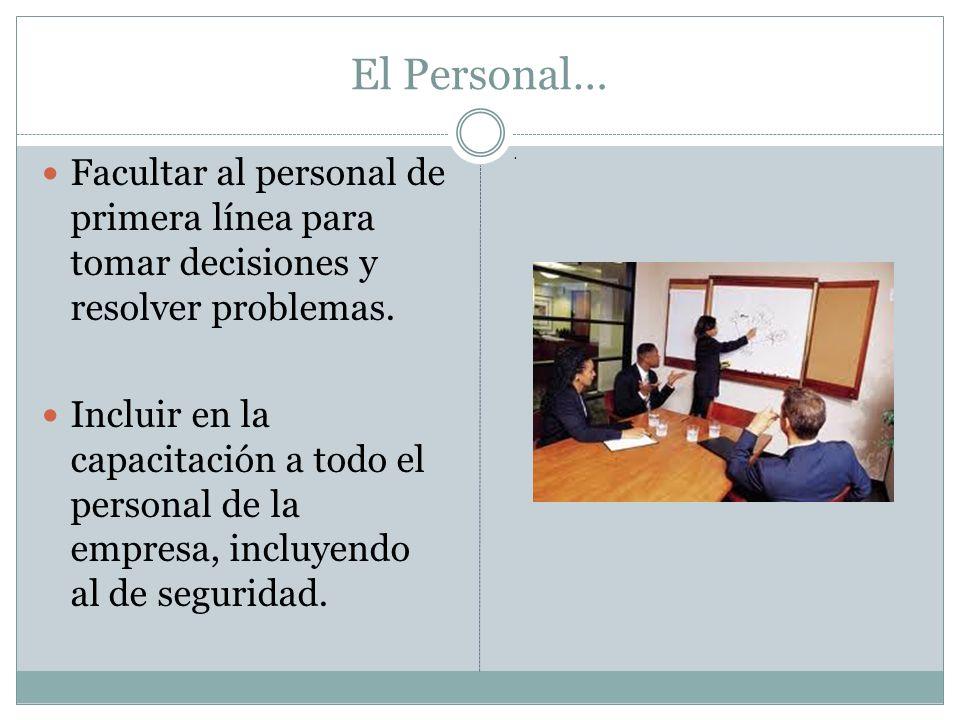 El Personal… Facultar al personal de primera línea para tomar decisiones y resolver problemas.