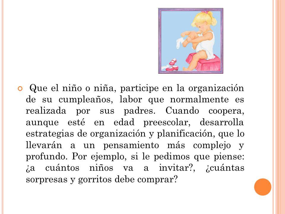 Que el niño o niña, participe en la organización de su cumpleaños, labor que normalmente es realizada por sus padres.