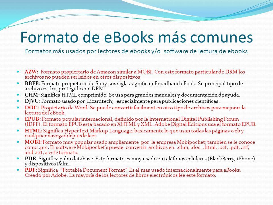 Formato de eBooks más comunes Formatos más usados por lectores de ebooks y/o software de lectura de ebooks