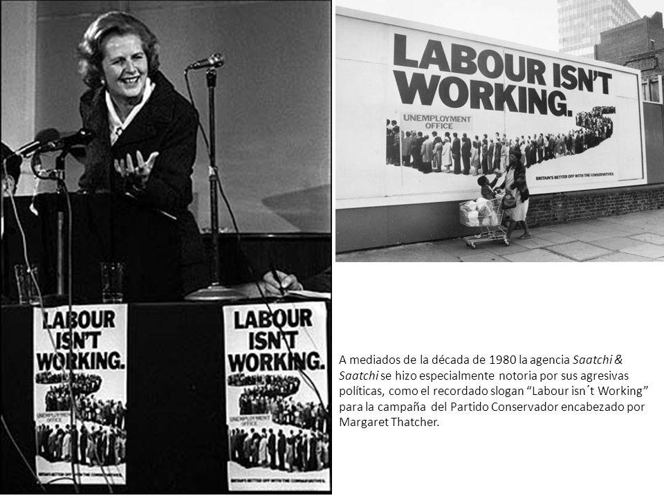 A mediados de la década de 1980 la agencia Saatchi & Saatchi se hizo especialmente notoria por sus agresivas políticas, como el recordado slogan Labour isn´t Working para la campaña del Partido Conservador encabezado por Margaret Thatcher.