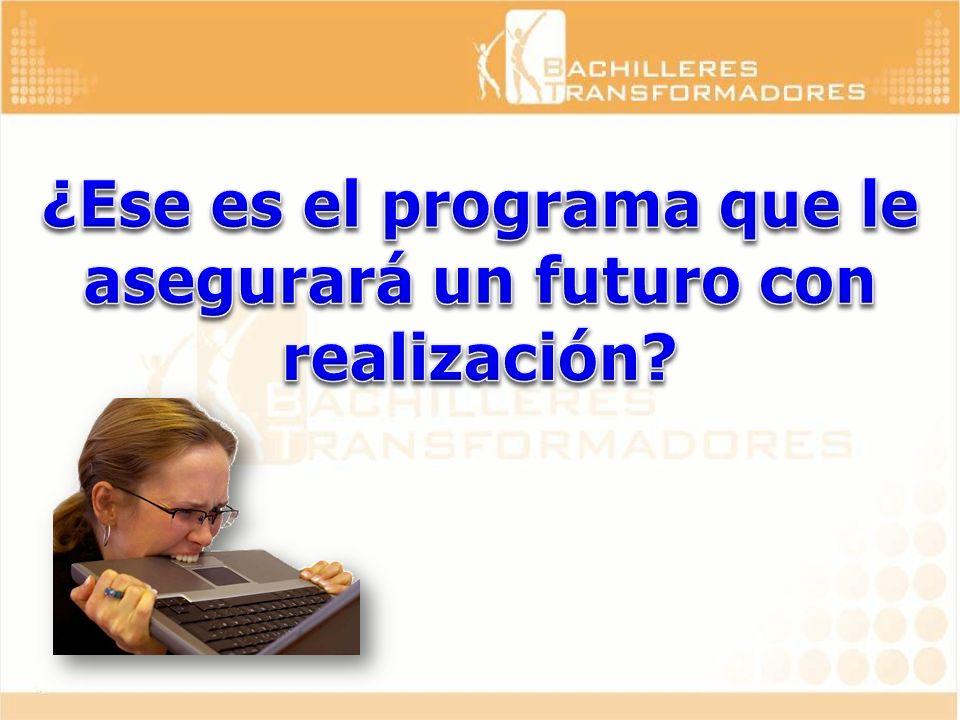 ¿Ese es el programa que le asegurará un futuro con realización