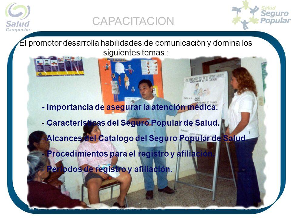 CAPACITACION El promotor desarrolla habilidades de comunicación y domina los siguientes temas : - Importancia de asegurar la atención médica.