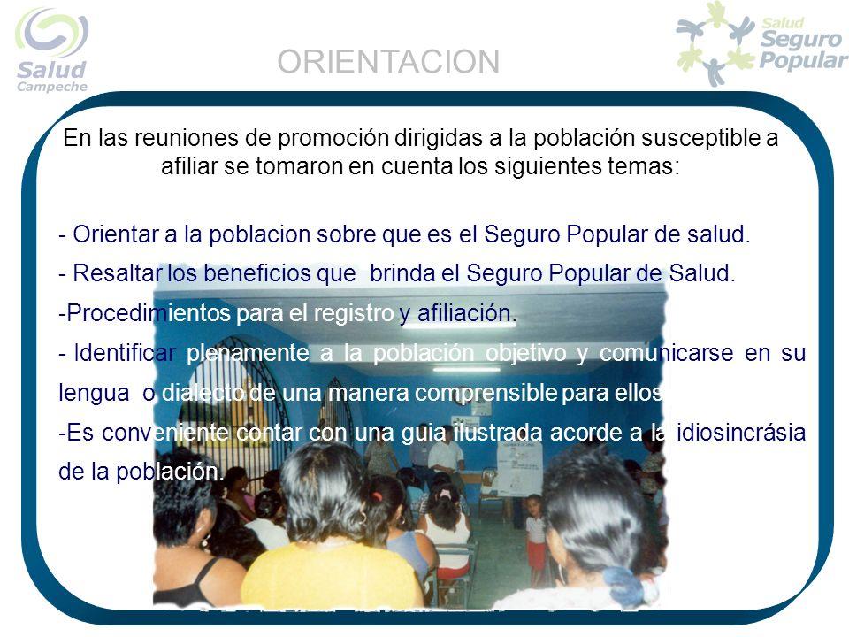 ORIENTACION En las reuniones de promoción dirigidas a la población susceptible a afiliar se tomaron en cuenta los siguientes temas: