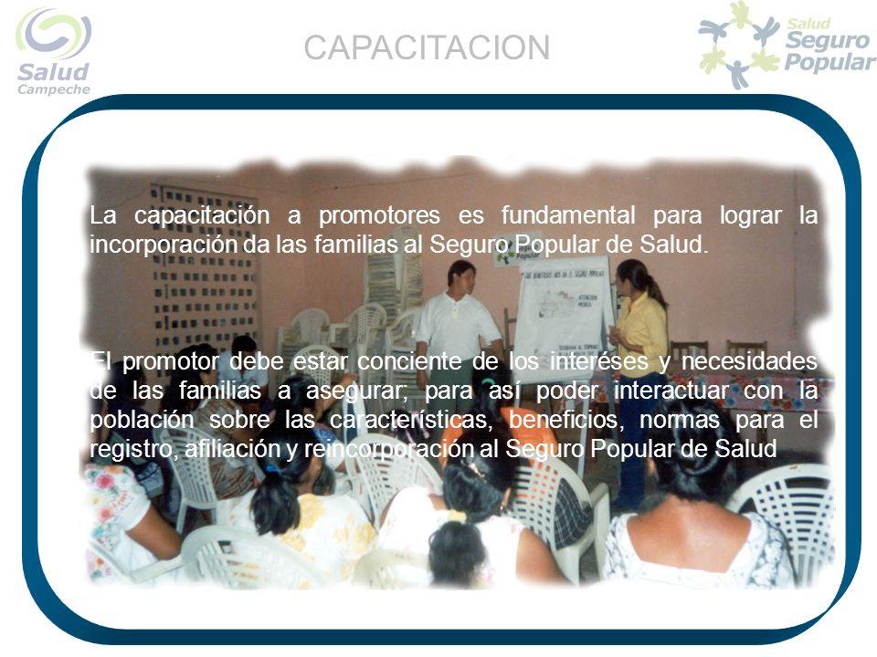 CAPACITACION La capacitación a promotores es fundamental para lograr la incorporación da las familias al Seguro Popular de Salud.