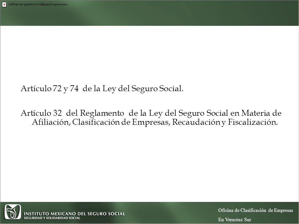 FUNDAMENTO LEGAL Artículo 72 y 74 de la Ley del Seguro Social.