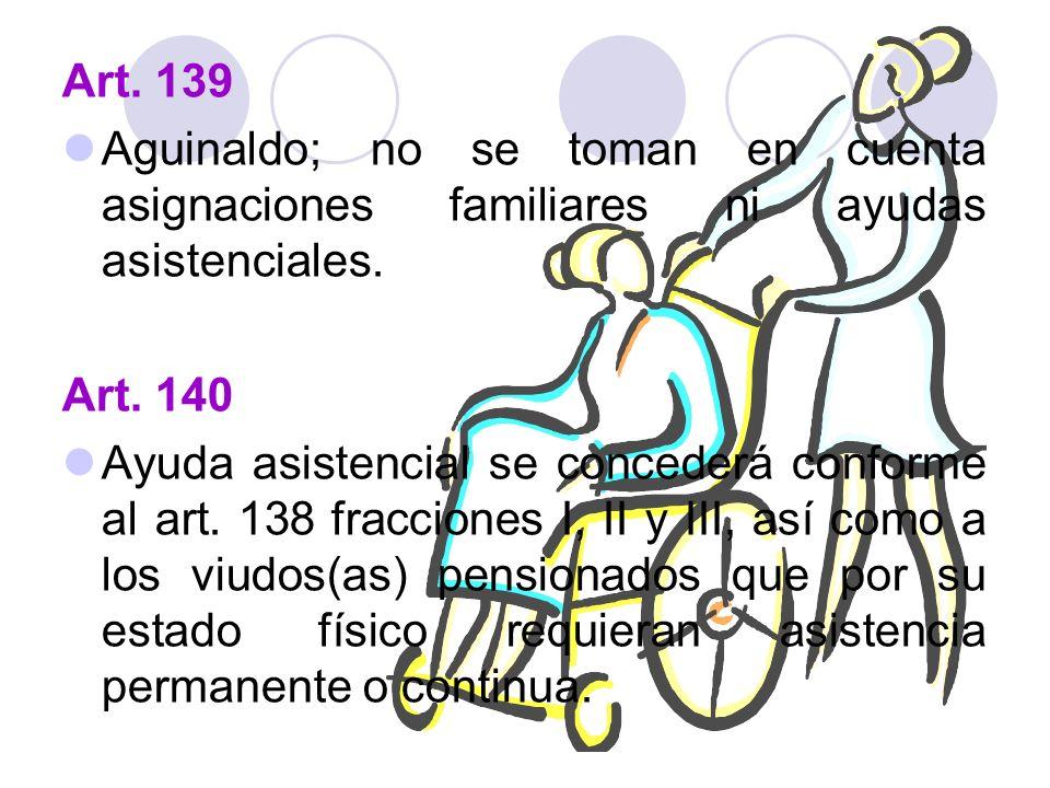 Art. 139 Aguinaldo; no se toman en cuenta asignaciones familiares ni ayudas asistenciales. Art. 140.