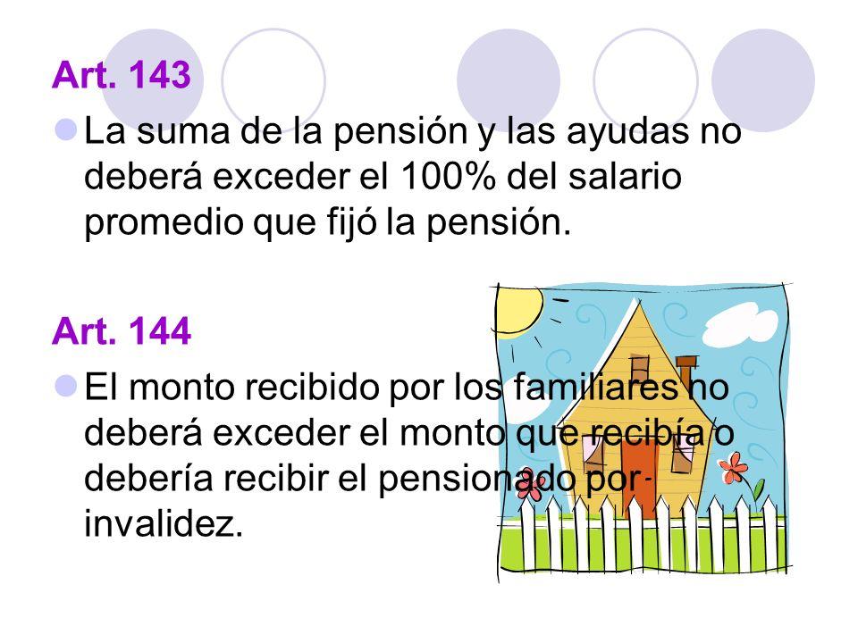 Art. 143 La suma de la pensión y las ayudas no deberá exceder el 100% del salario promedio que fijó la pensión.