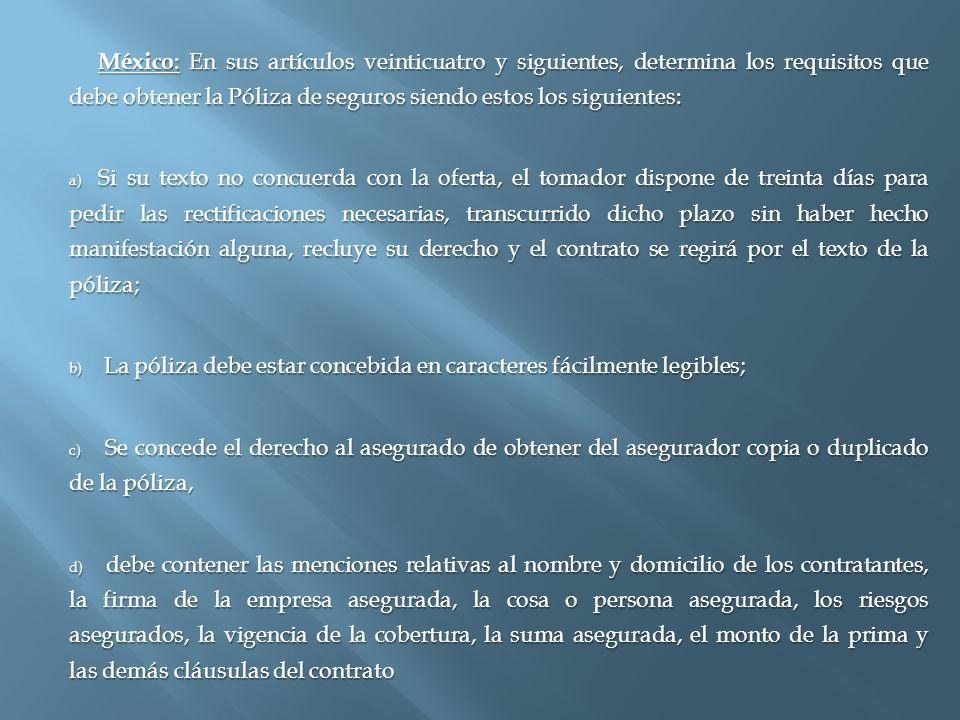 México: En sus artículos veinticuatro y siguientes, determina los requisitos que debe obtener la Póliza de seguros siendo estos los siguientes: