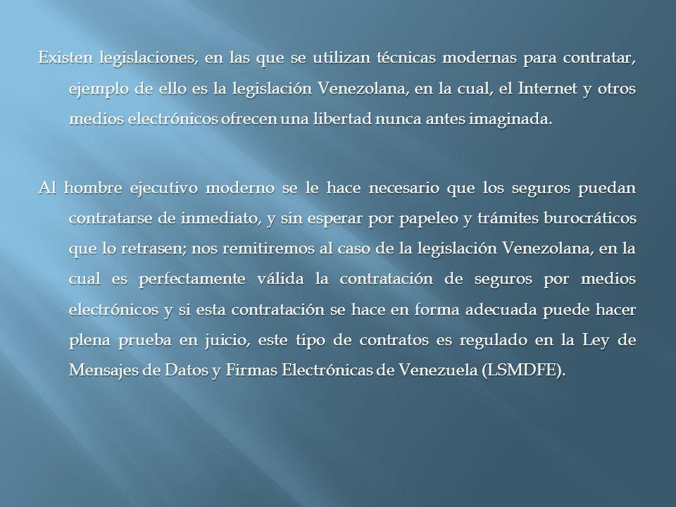 Existen legislaciones, en las que se utilizan técnicas modernas para contratar, ejemplo de ello es la legislación Venezolana, en la cual, el Internet y otros medios electrónicos ofrecen una libertad nunca antes imaginada.
