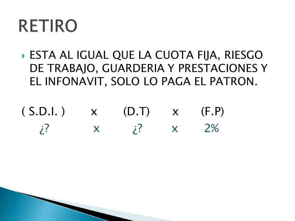 RETIRO ( S.D.I. ) x (D.T) x (F.P) ¿ x ¿ x 2%