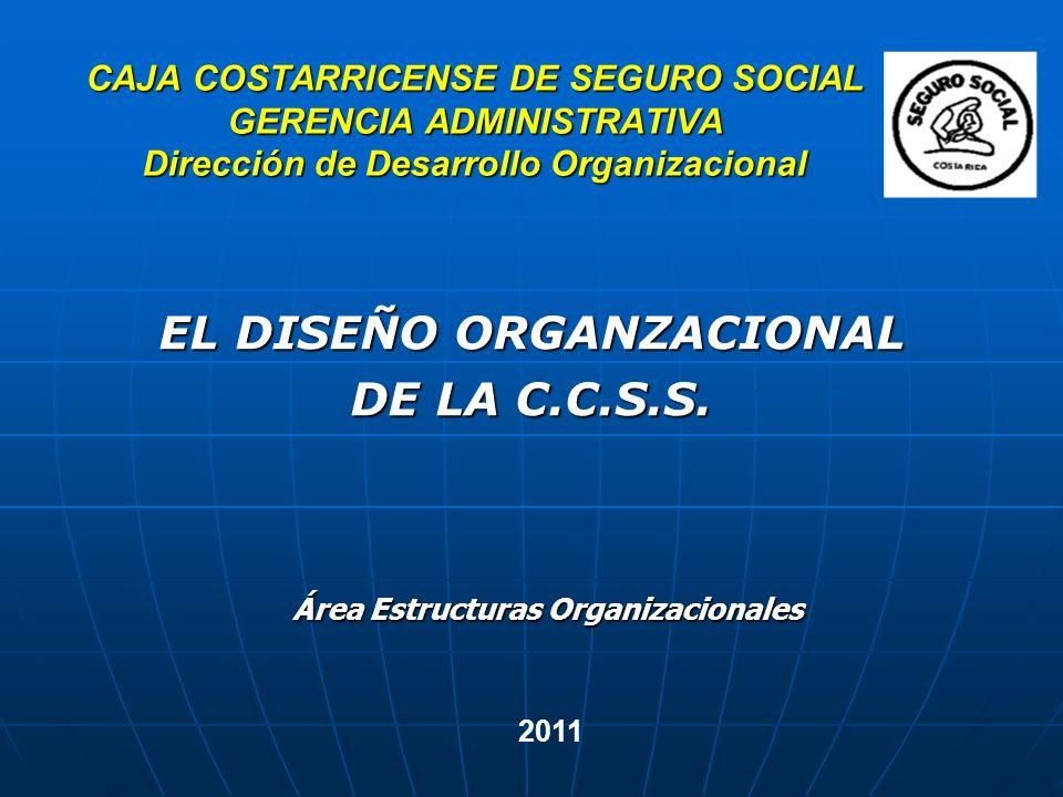 EL DISEÑO ORGANZACIONAL DE LA C.C.S.S.