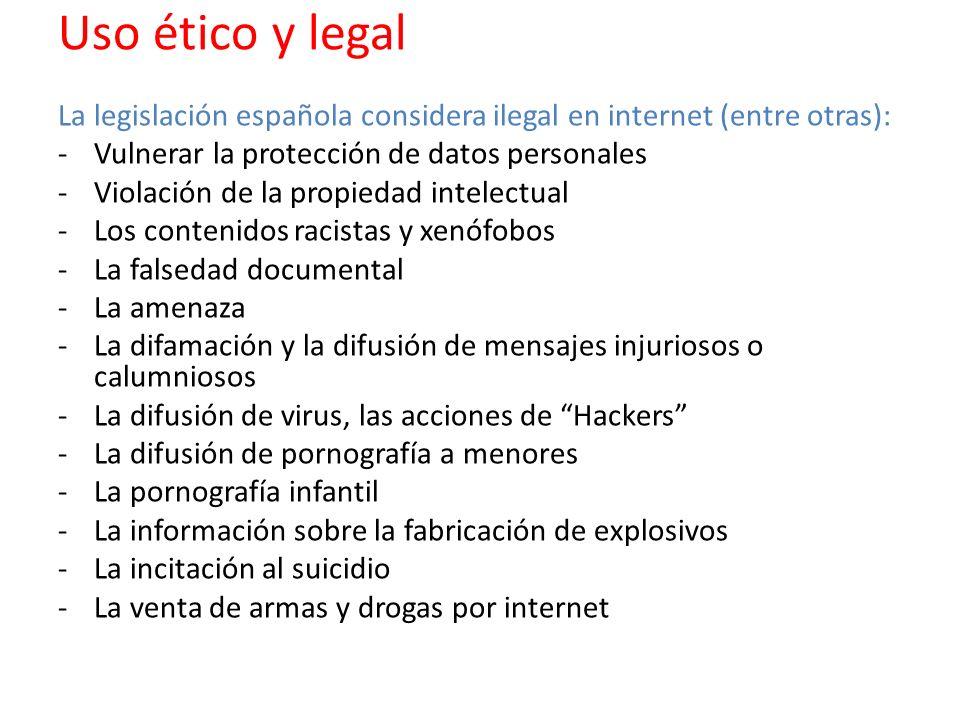 Uso ético y legal La legislación española considera ilegal en internet (entre otras): Vulnerar la protección de datos personales.
