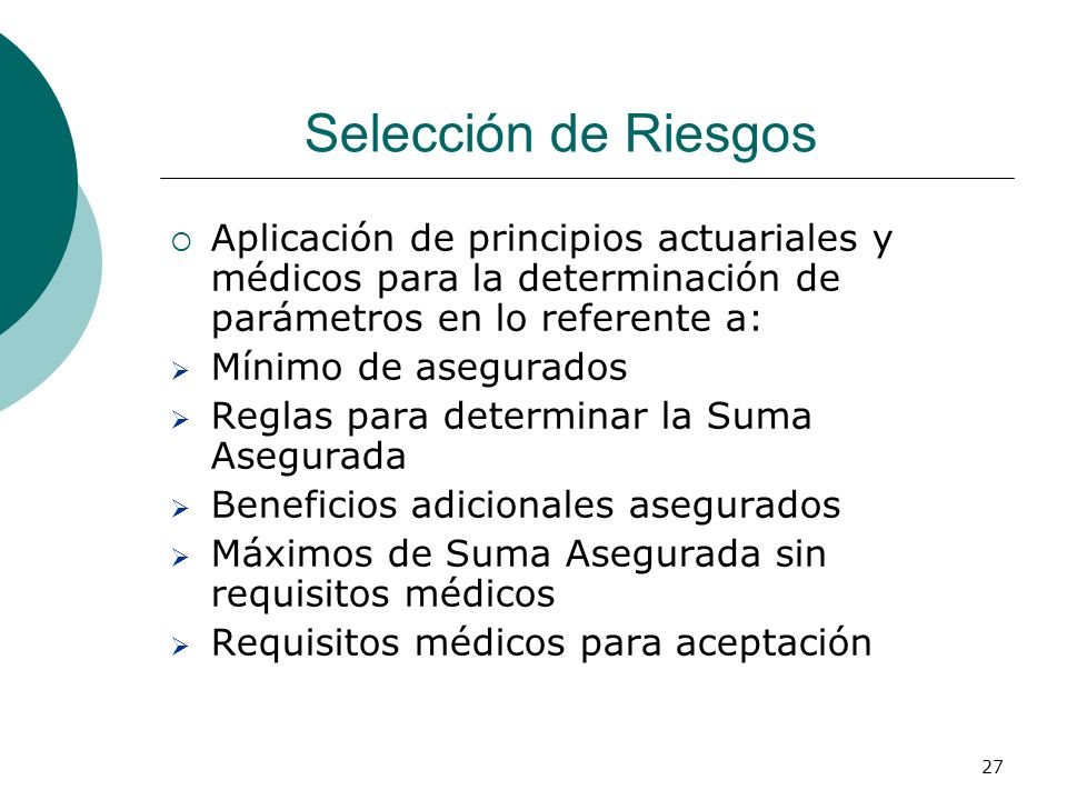 Selección de Riesgos Aplicación de principios actuariales y médicos para la determinación de parámetros en lo referente a: