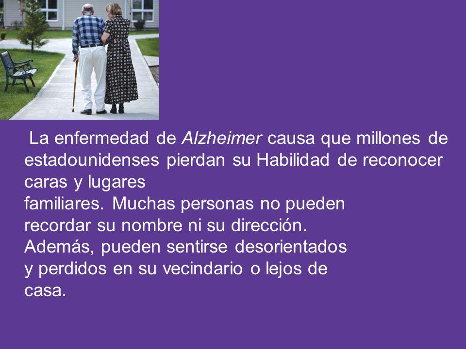 La enfermedad de Alzheimer causa que millones de estadounidenses pierdan su Habilidad de reconocer caras y lugares