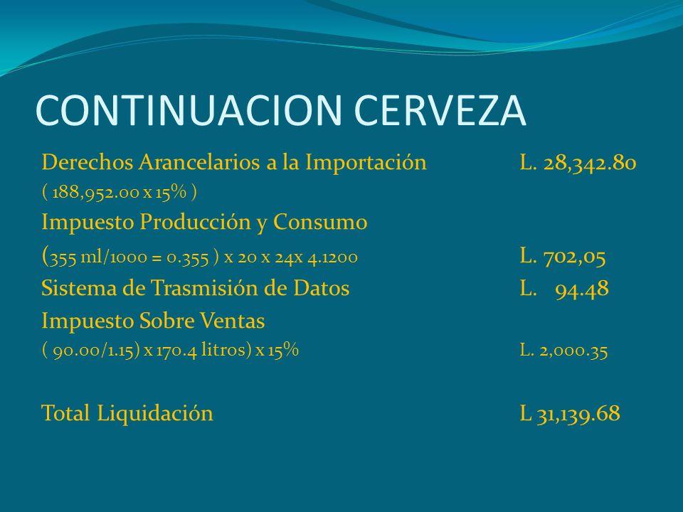 CONTINUACION CERVEZA Derechos Arancelarios a la Importación L. 28,342.80. ( 188,952.00 x 15% ) Impuesto Producción y Consumo.