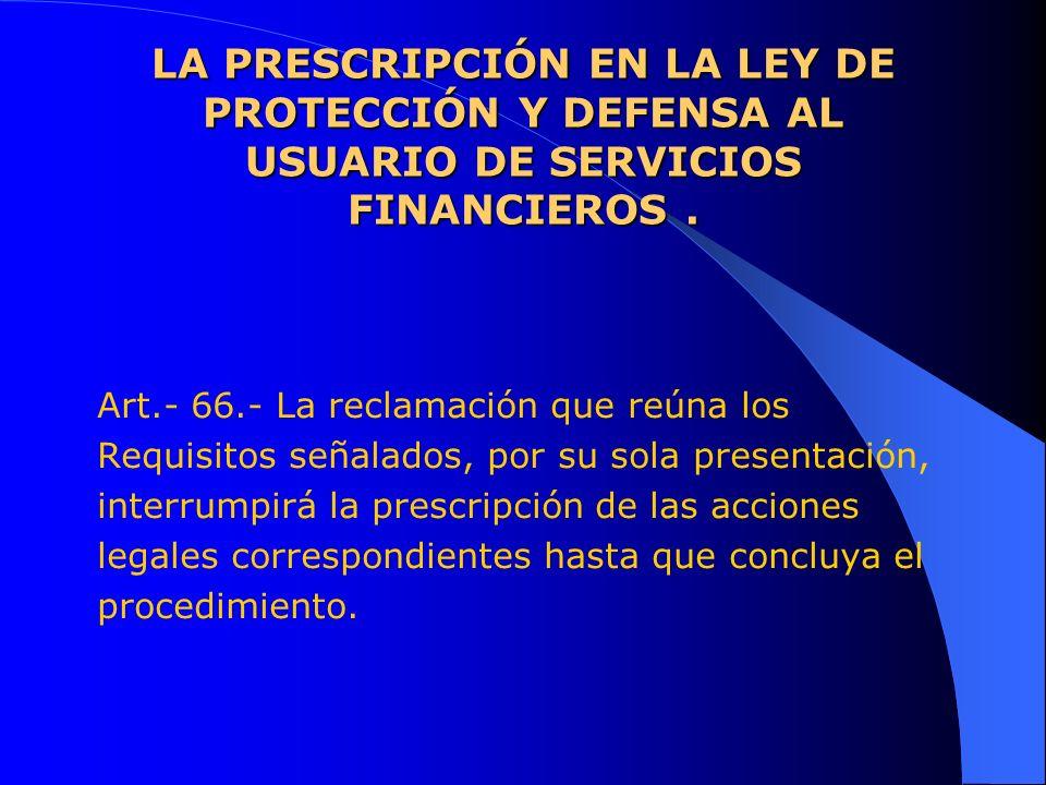 LA PRESCRIPCIÓN EN LA LEY DE PROTECCIÓN Y DEFENSA AL USUARIO DE SERVICIOS FINANCIEROS .
