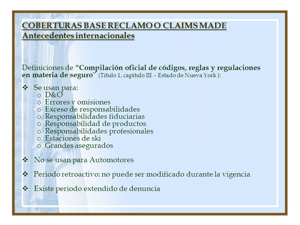 COBERTURAS BASE RECLAMO O CLAIMS MADE Antecedentes internacionales