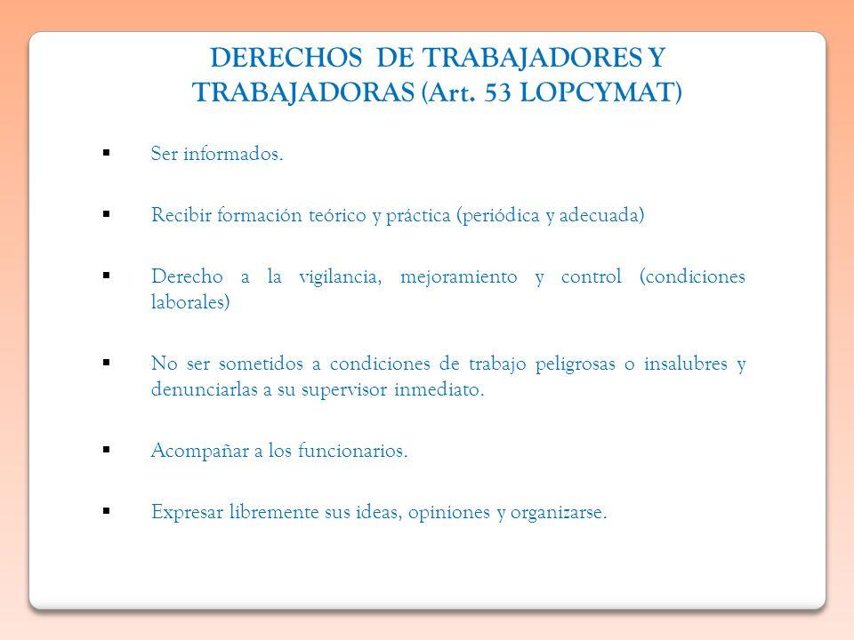 DERECHOS DE TRABAJADORES Y TRABAJADORAS (Art. 53 LOPCYMAT)