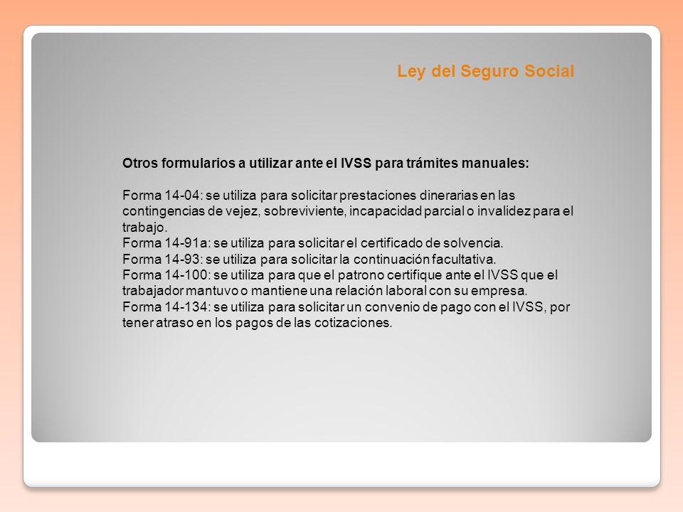 Ley del Seguro Social Otros formularios a utilizar ante el IVSS para trámites manuales: