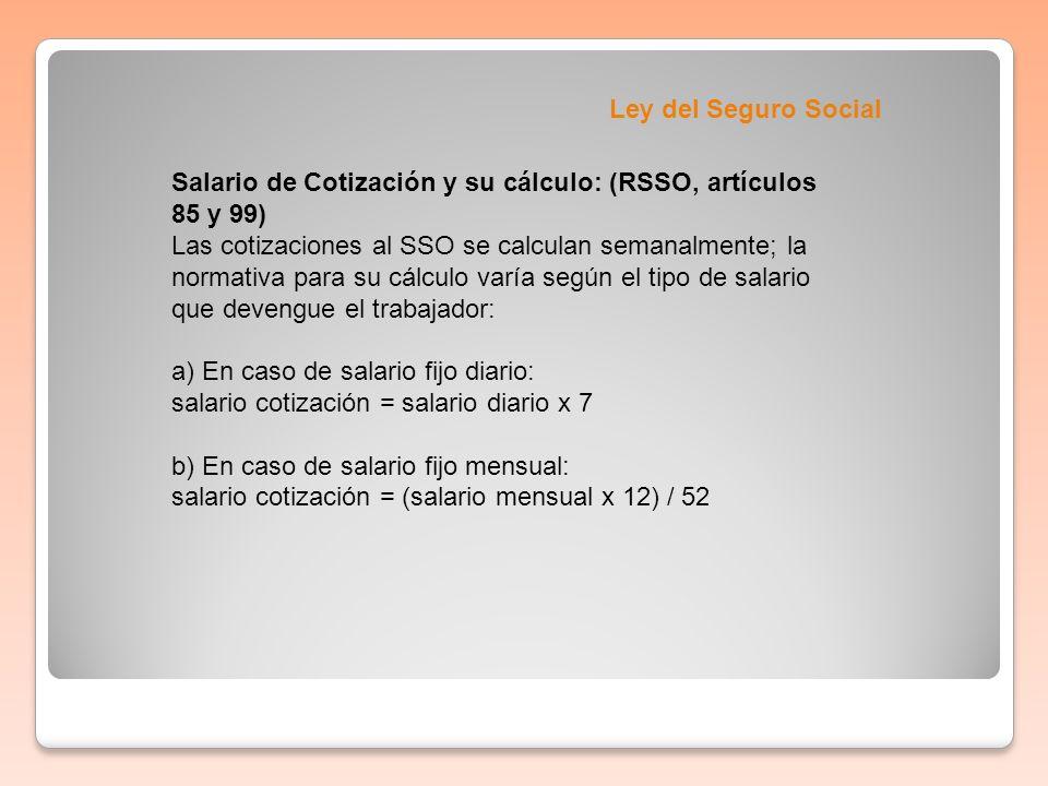 Ley del Seguro Social Salario de Cotización y su cálculo: (RSSO, artículos 85 y 99)