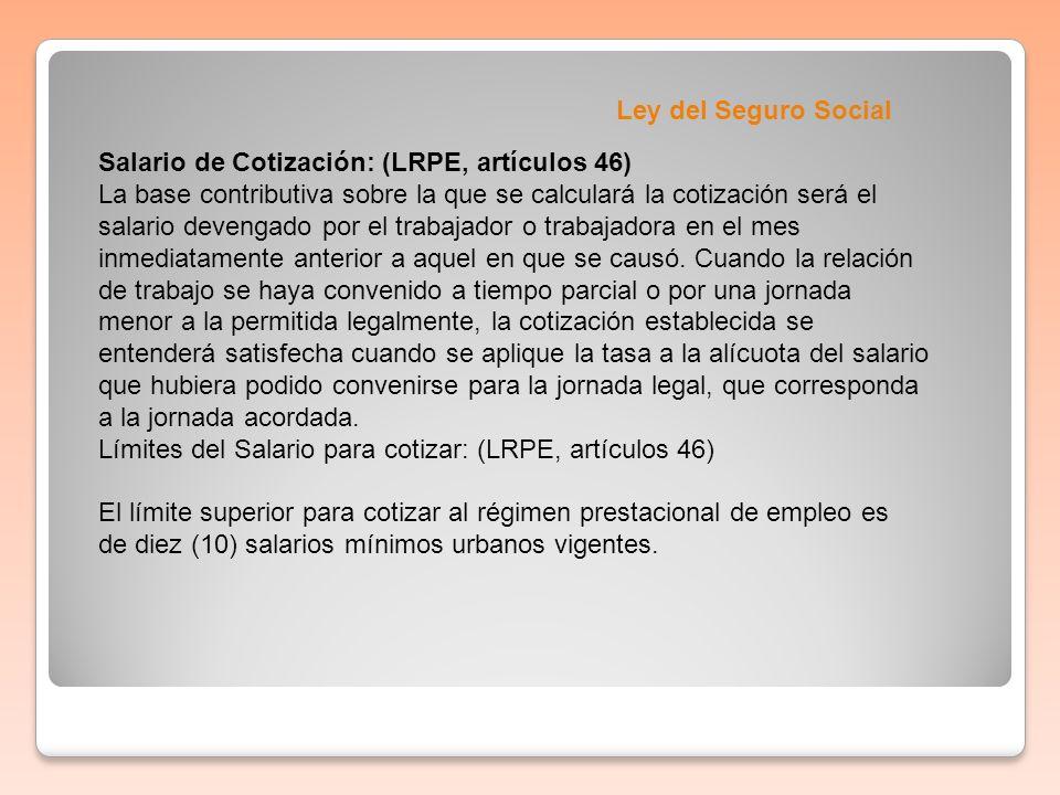 Ley del Seguro Social Salario de Cotización: (LRPE, artículos 46)