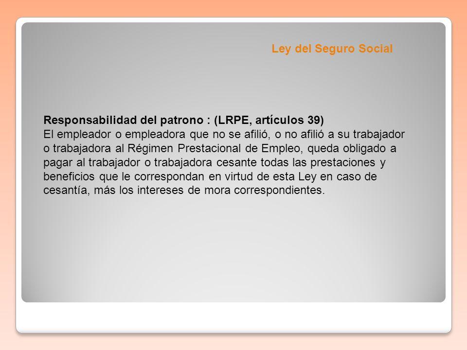 Ley del Seguro SocialResponsabilidad del patrono : (LRPE, artículos 39)