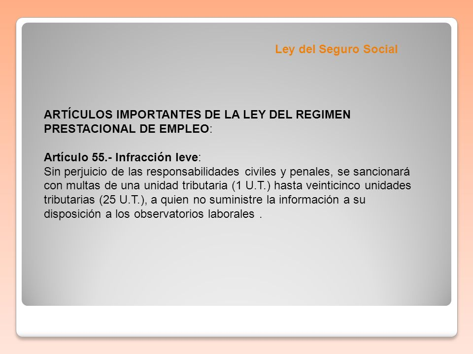 Ley del Seguro Social ARTÍCULOS IMPORTANTES DE LA LEY DEL REGIMEN PRESTACIONAL DE EMPLEO: Artículo 55.- Infracción leve: