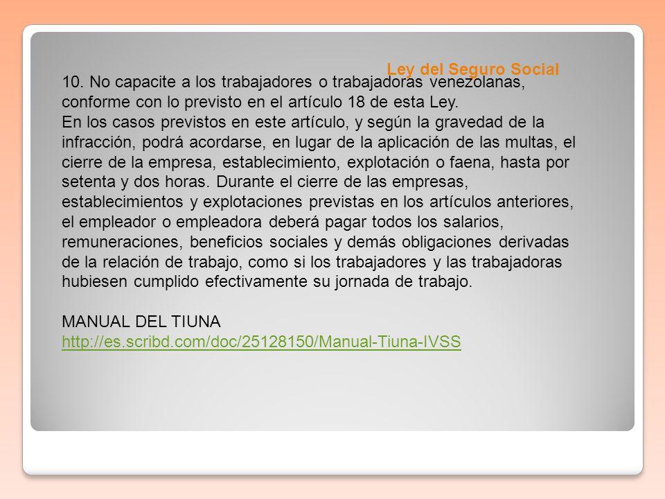 Ley del Seguro Social 10. No capacite a los trabajadores o trabajadoras venezolanas, conforme con lo previsto en el artículo 18 de esta Ley.