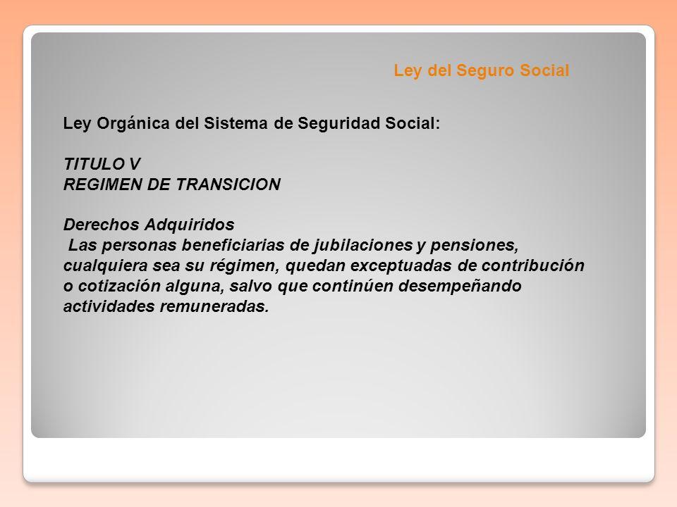 Ley del Seguro SocialLey Orgánica del Sistema de Seguridad Social: TITULO V. REGIMEN DE TRANSICION.