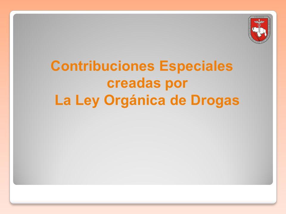 Contribuciones Especiales creadas por La Ley Orgánica de Drogas