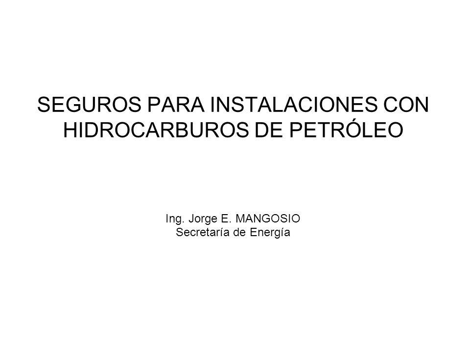 SEGUROS PARA INSTALACIONES CON HIDROCARBUROS DE PETRÓLEO Ing. Jorge E