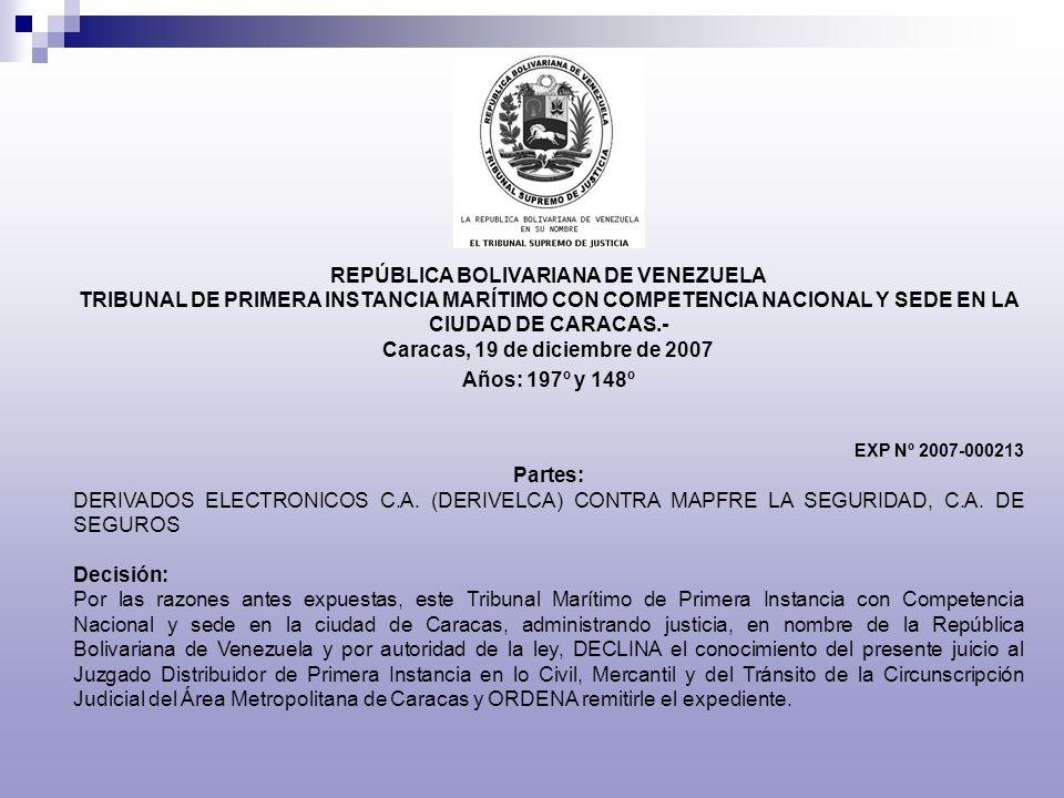 REPÚBLICA BOLIVARIANA DE VENEZUELA TRIBUNAL DE PRIMERA INSTANCIA MARÍTIMO CON COMPETENCIA NACIONAL Y SEDE EN LA CIUDAD DE CARACAS.- Caracas, 19 de diciembre de 2007 Años: 197º y 148º