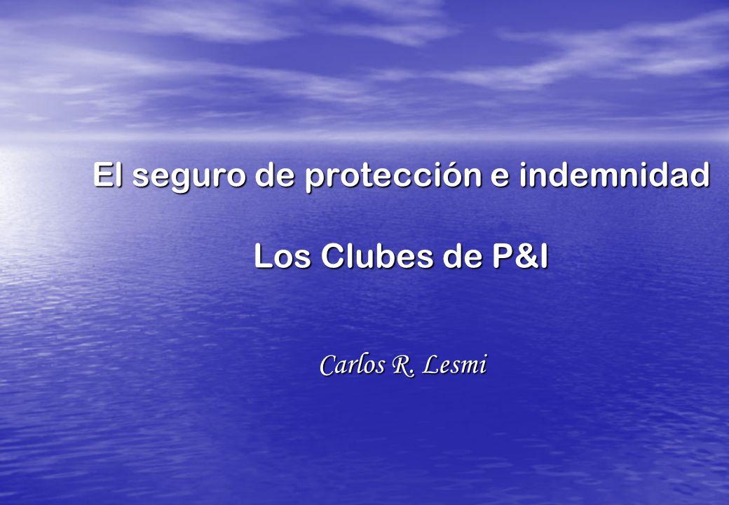 El seguro de protección e indemnidad Los Clubes de P&I Carlos R. Lesmi