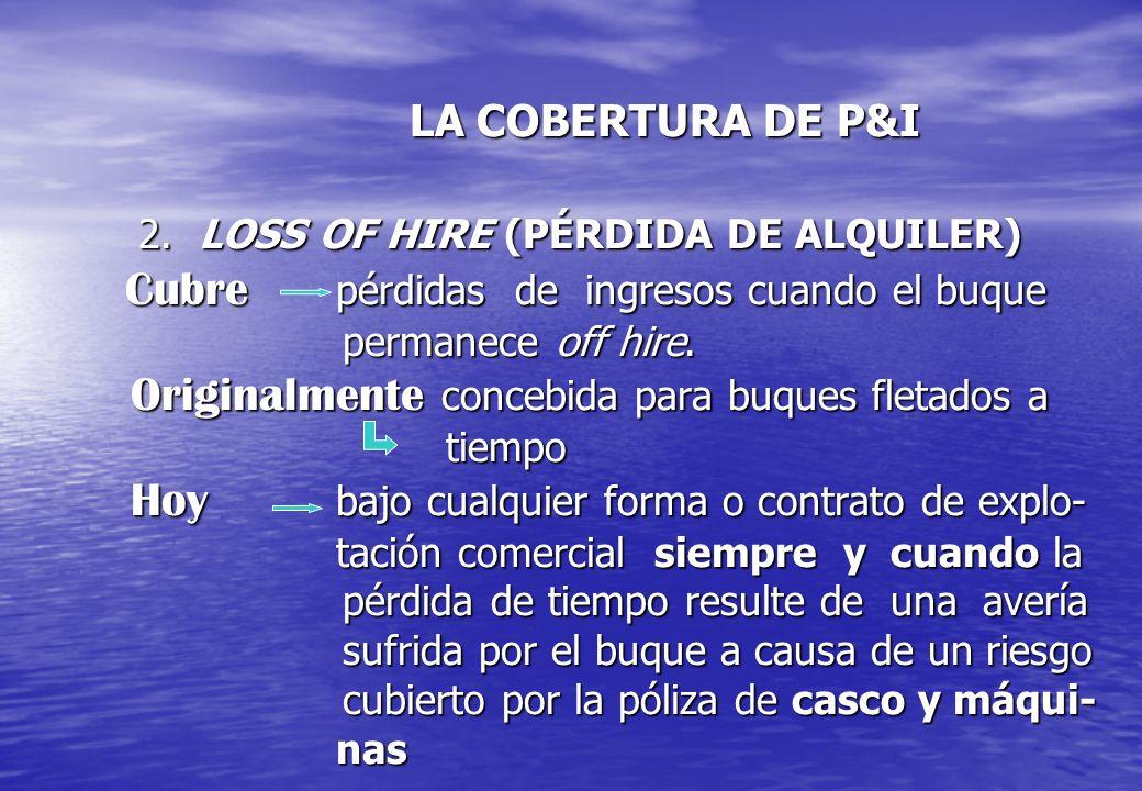 LA COBERTURA DE P&I 2. LOSS OF HIRE (PÉRDIDA DE ALQUILER) Cubre