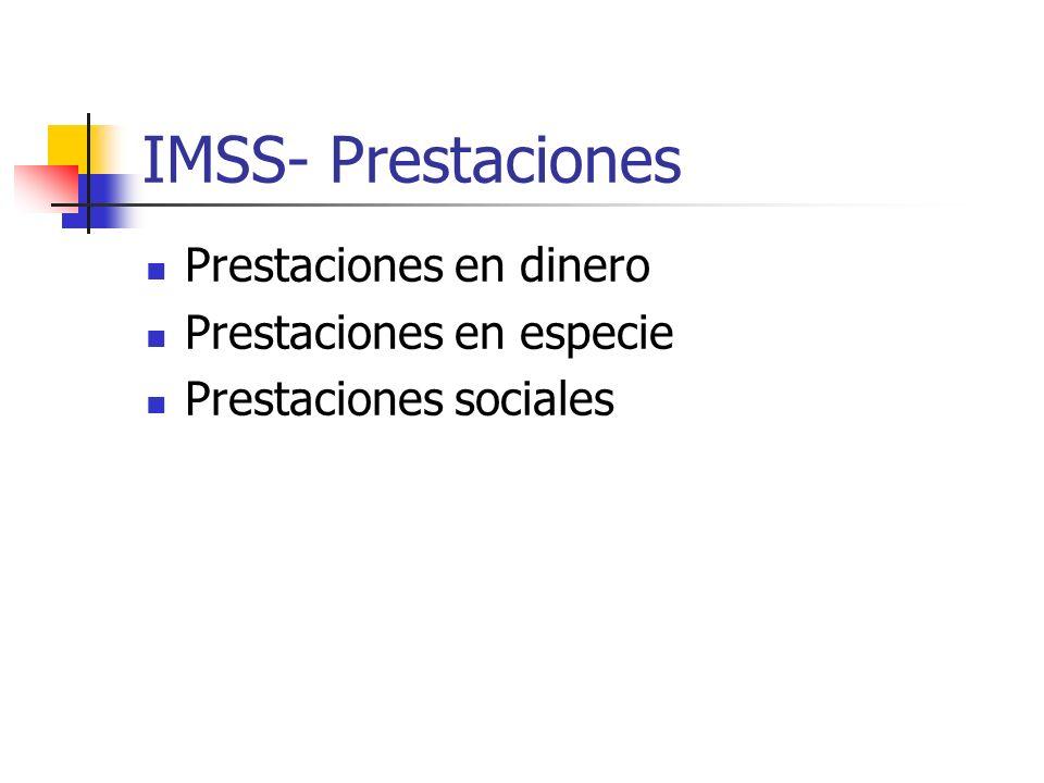 IMSS- Prestaciones Prestaciones en dinero Prestaciones en especie