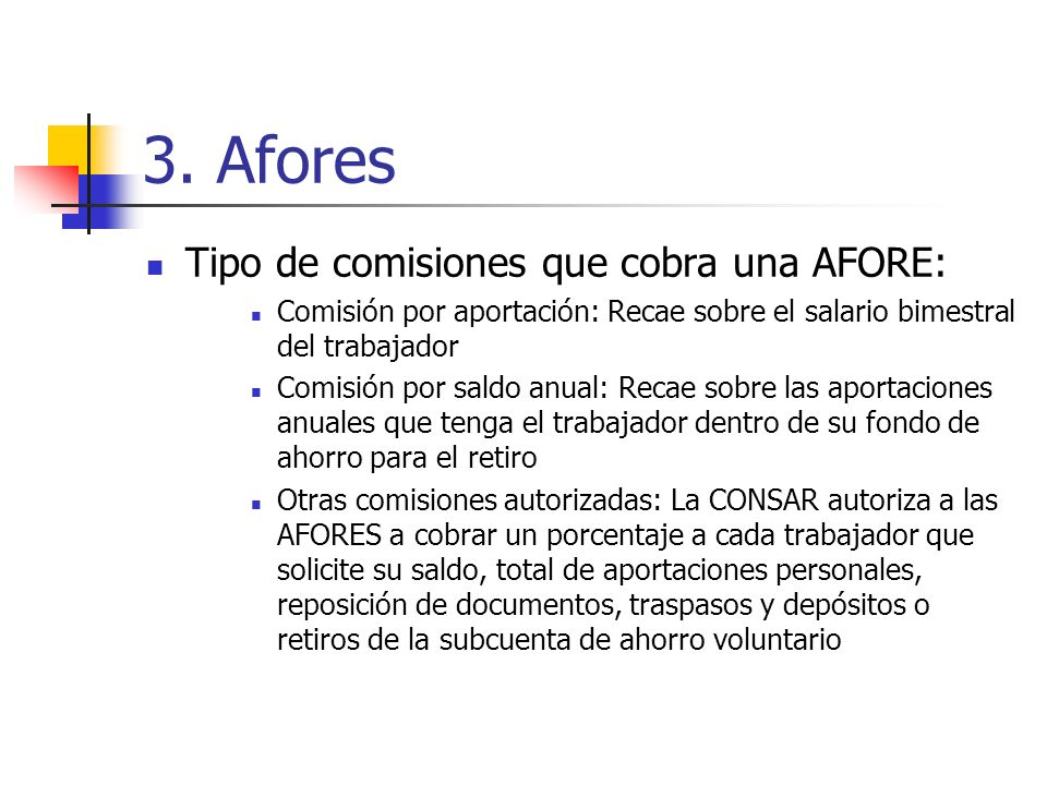 3. Afores Tipo de comisiones que cobra una AFORE: