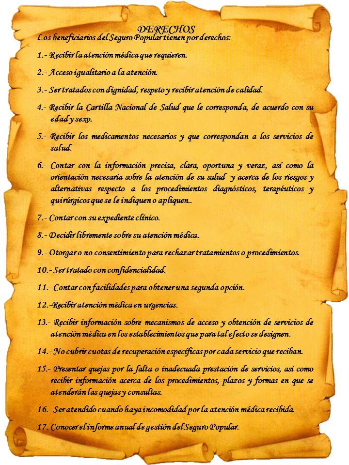 DERECHOS Los beneficiarios del Seguro Popular tienen por derechos: