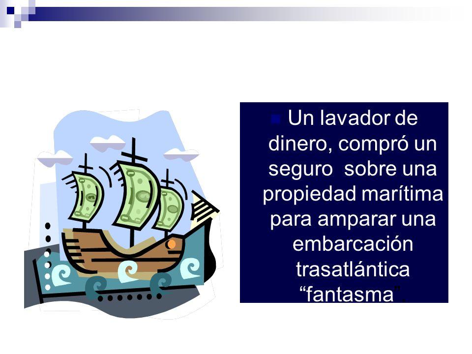 Un lavador de dinero, compró un seguro sobre una propiedad marítima para amparar una embarcación trasatlántica fantasma .
