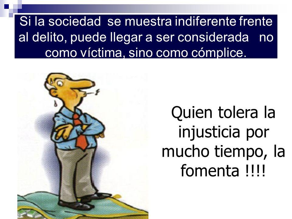 Quien tolera la injusticia por mucho tiempo, la fomenta !!!!