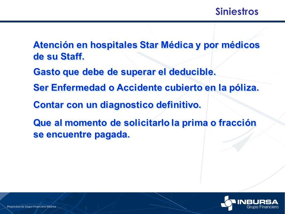 Siniestros Atención en hospitales Star Médica y por médicos de su Staff. Gasto que debe de superar el deducible.