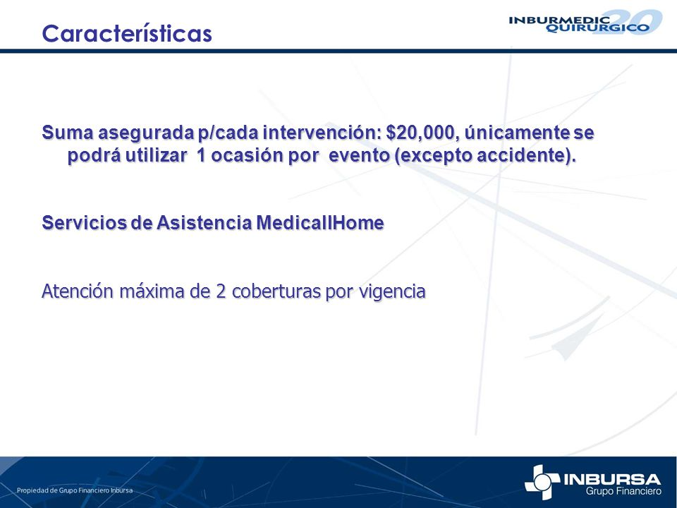 CaracterísticasSuma asegurada p/cada intervención: $20,000, únicamente se podrá utilizar 1 ocasión por evento (excepto accidente).