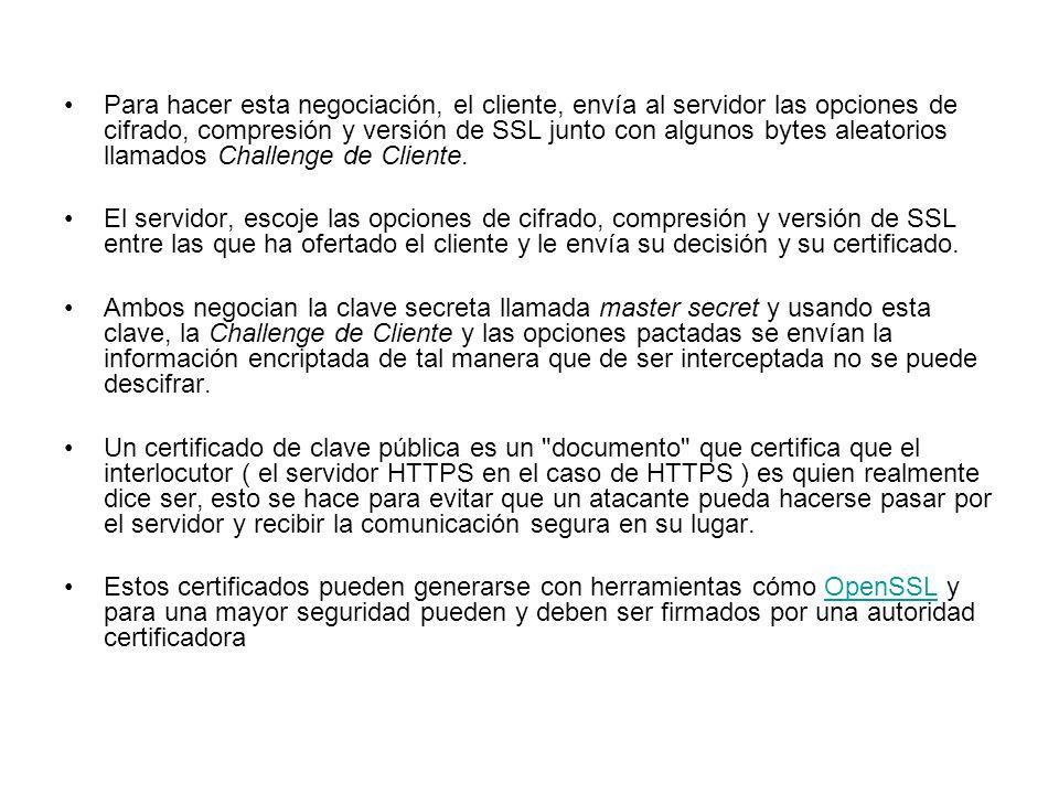 Para hacer esta negociación, el cliente, envía al servidor las opciones de cifrado, compresión y versión de SSL junto con algunos bytes aleatorios llamados Challenge de Cliente.