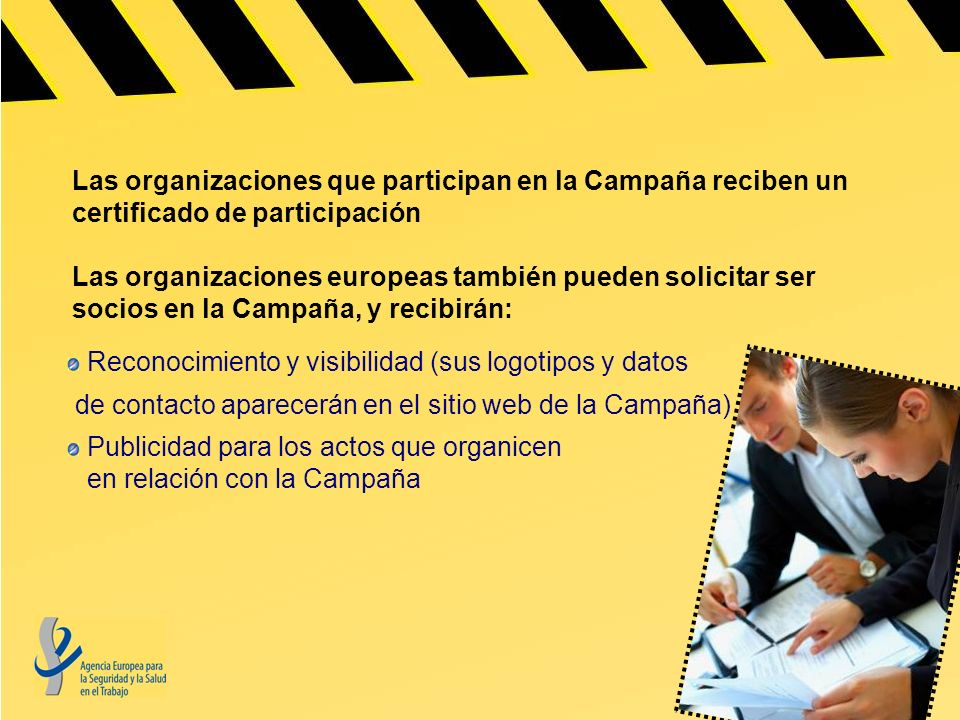 Las organizaciones que participan en la Campaña reciben un certificado de participación Las organizaciones europeas también pueden solicitar ser socios en la Campaña, y recibirán: