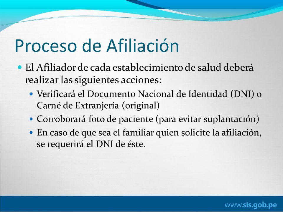 Proceso de Afiliación El Afiliador de cada establecimiento de salud deberá realizar las siguientes acciones: