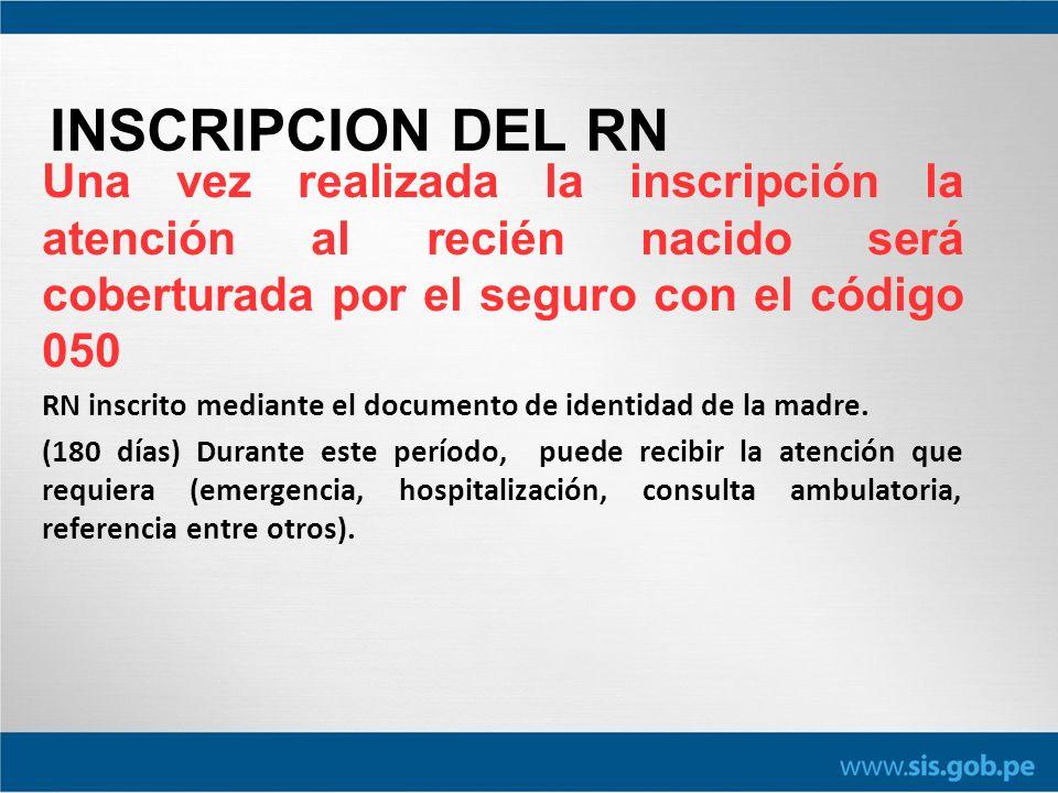 INSCRIPCION DEL RN Una vez realizada la inscripción la atención al recién nacido será coberturada por el seguro con el código 050.