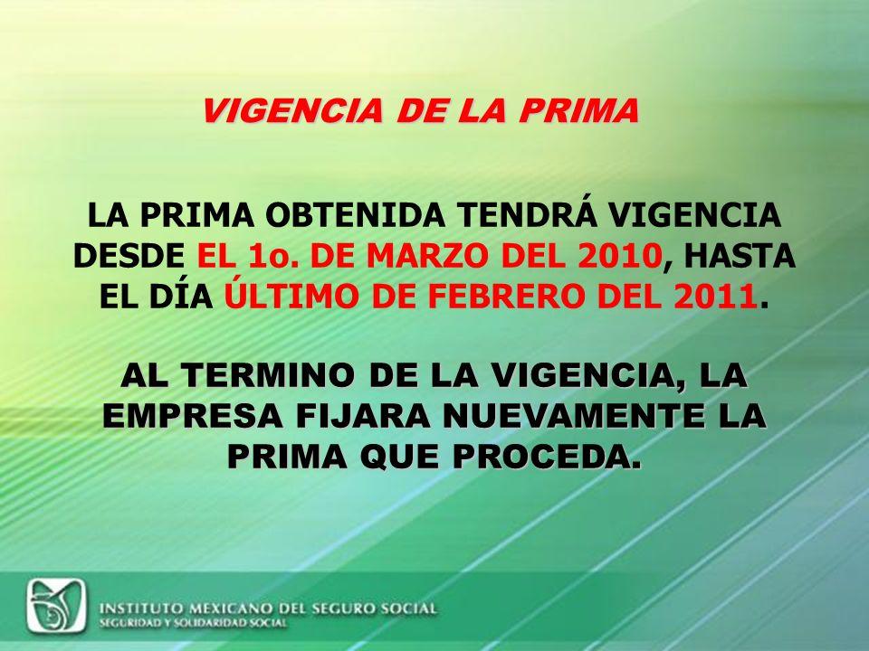 VIGENCIA DE LA PRIMA LA PRIMA OBTENIDA TENDRÁ VIGENCIA DESDE EL 1o. DE MARZO DEL 2010, HASTA EL DÍA ÚLTIMO DE FEBRERO DEL 2011.