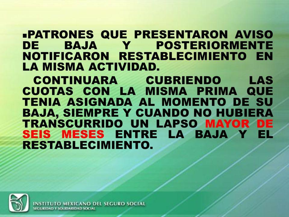 PATRONES QUE PRESENTARON AVISO DE BAJA Y POSTERIORMENTE NOTIFICARON RESTABLECIMIENTO EN LA MISMA ACTIVIDAD.