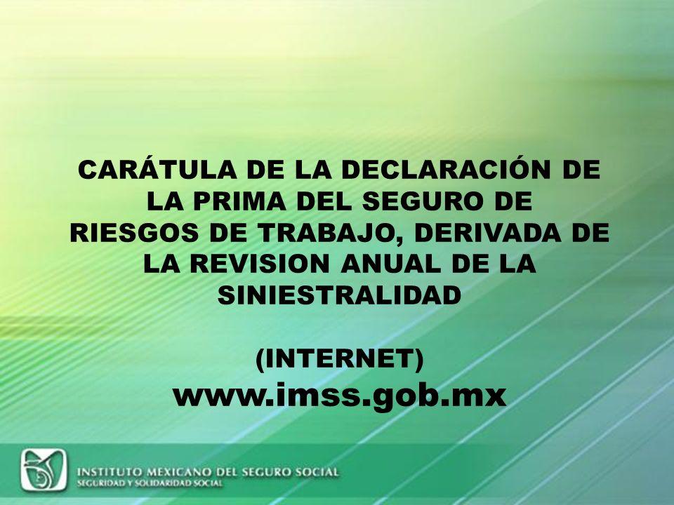 CARÁTULA DE LA DECLARACIÓN DE LA PRIMA DEL SEGURO DE RIESGOS DE TRABAJO, DERIVADA DE LA REVISION ANUAL DE LA SINIESTRALIDAD