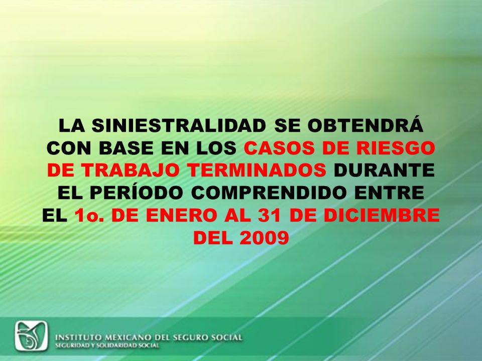 LA SINIESTRALIDAD SE OBTENDRÁ CON BASE EN LOS CASOS DE RIESGO DE TRABAJO TERMINADOS DURANTE EL PERÍODO COMPRENDIDO ENTRE EL 1o.